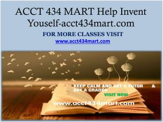 ACCT 434 MART Help Invent Youself-acct434mart.com