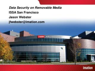 Data Security on Removable Media ISSA San Francisco Jason Webster jfwebster@imation.com