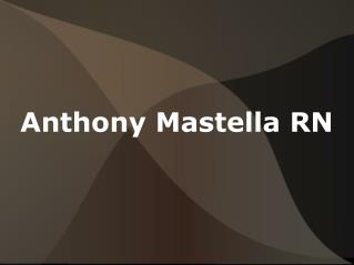 Anthony Mastella RN Has Complete Knowledge of Nursing Relate