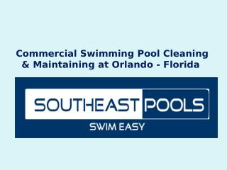 Commercial Swimming Pool Cleaning & Maintaining at Orlando – Florida