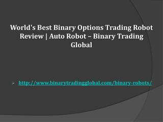 World's Best Binary Options Trading Robot Review | Auto Robot – Binary Trading Global