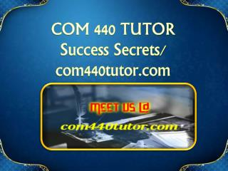 COM 440 TUTOR Success Secrets/ com440tutor.com