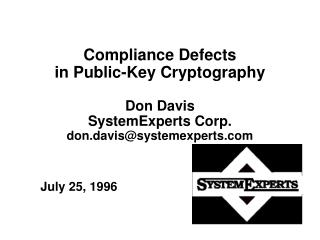 Compliance Defects in Public-Key Cryptography  Don Davis SystemExperts Corp. don.davissystemexperts