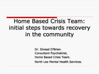 Home Based Crisis Team: initial steps towards recovery in the community