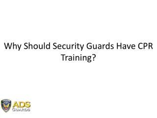 Why Should Security Guards Have CPR Training?