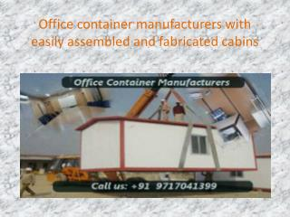 Office container manufacturers with easily assembled and fabricated cabins