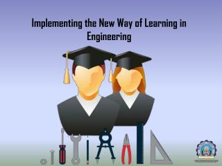 Implementing the New Way of Learning in Engineering