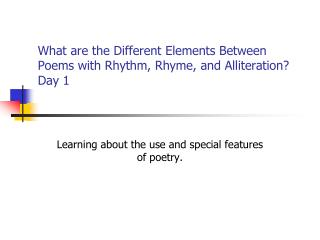 What are the Different Elements Between Poems with Rhythm, Rhyme, and Alliteration? Day 1