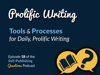 SPQ 018: Prolific Writing - What Tools and Processes Do You Use to Write On a Daily Basis?