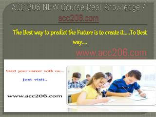 ACC 206 NEW Course Real Knowledge / acc206 dotcom