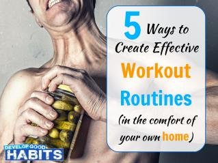 5 Ways to Create Effective Workout Routines