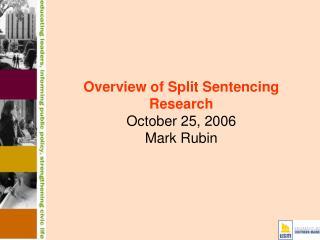 Overview of Split Sentencing Research  October 25, 2006 Mark Rubin