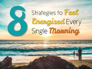 8 Strategies to Feel Energized Every Single Morning