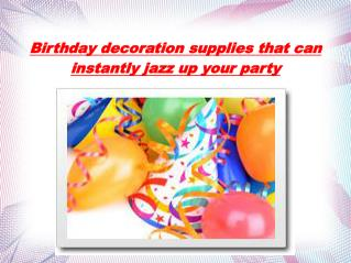 Birthday decoration supplies that can instantly jazz up your