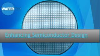 Enhancing Semiconductor Design