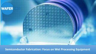 Semiconductor Fabrication: Focus on Wet Processing Equipment