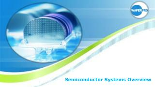 Semiconductor Systems Overview