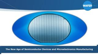 The New Age of Semiconductor Devices and Microelectronics Manufacturing