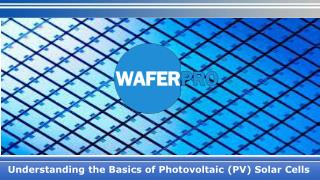 Understanding the Basics of Photovoltaic (PV) Solar Cells