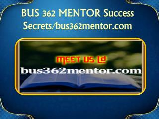 BUS 362 MENTOR Success Secrets/bus362mentor.com