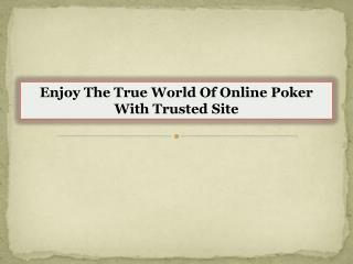 Enjoy The True World Of Online Poker With Trusted Site