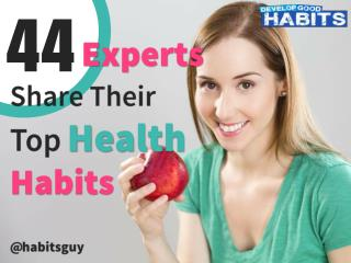 44 Daily Health Habits (A Collection of Healthy Habits from Industry Experts)