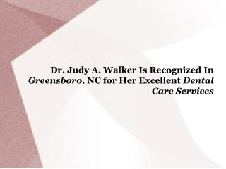 Dr. Judy A. Walker Is Recognized In Greensboro, NC for Her Excellent Dental Care Services