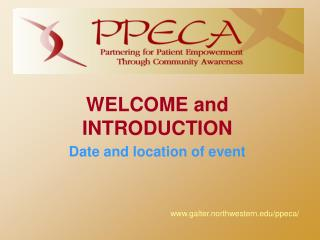 WELCOME and INTRODUCTION Date and location of event