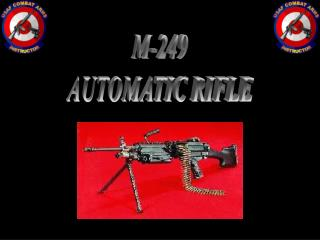 M-249  AUTOMATIC RIFLE
