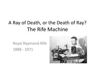 A Ray of Death, or the Death of Ray? The Rife Machine
