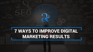 7 Ways to Improve Digital Marketing Results
