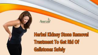 Herbal Kidney Stone Removal Treatment To Get Rid Of Gallstones Safely