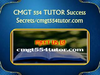 CMGT 554 TUTOR Success Secrets/cmgt554tutor.com