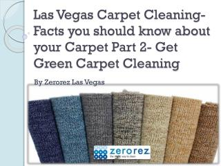 Las Vegas Carpet Cleaning- Facts you should know about your Carpet Part 2- Get Green Carpet Cleaning