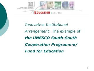 Innovative Institutional  Arrangement: The example of  the UNESCO South-South Cooperation Programme