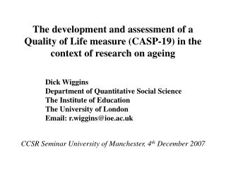 The development and assessment of a Quality of Life measure (CASP-19) in the context of research on ageing