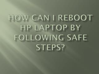 How Can I reboot HP laptop By Following Safe Steps?