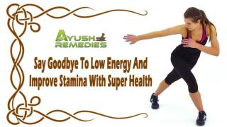 Say Goodbye To Low Energy And Improve Stamina With Super Health
