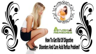 How To Get Rid Of Digestive Disorders And Cure Acid Reflux Problem?