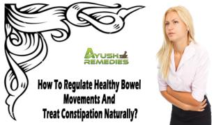 How To Regulate Healthy Bowel Movements And Treat Constipation Naturally?
