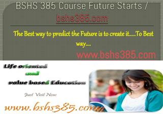 BSHS 385 Course Future Starts / bshs385dotcom