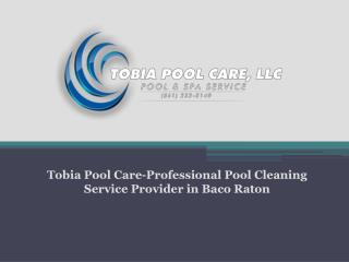 Tobia Pool Care-Professional Pool Cleaning Service Provider in Baco Raton