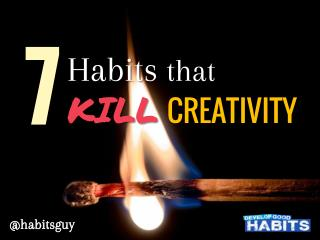 7 Habits That Kill Creativity