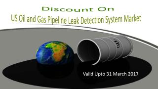 Discount On US Oil and Gas Pipeline Leak Detection System Market