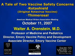 October 11, 2007 Walter A. Orenstein, M.D. Professor of Medicine and Pediatrics Director, Emory Vaccine Policy and Devel