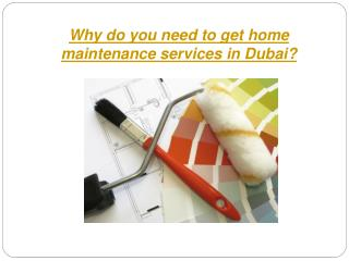 Why do you need to get home maintenance services in Dubai?