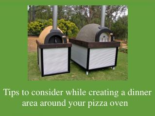 Tips To Consider While Creating A Dinner Area Around Your Pizza Oven