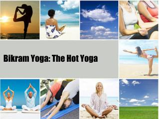 Bikram Yoga: The Hot Yoga