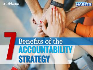 7 Benefits of the Accountability Strategy for Habit Development