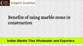 Benefits of using marble stone in construction